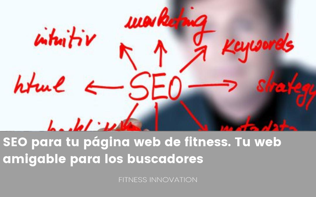 SEO para tu página web de fitness. Tu web amigable para los buscadores